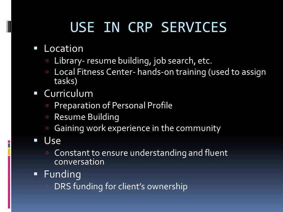 USE IN CRP SERVICES  Location  Library- resume building, job search, etc.