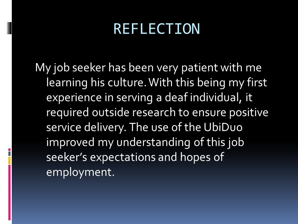 REFLECTION My job seeker has been very patient with me learning his culture.