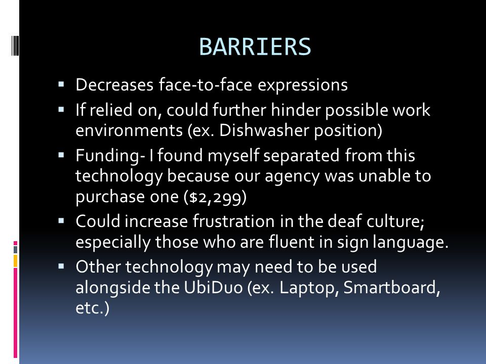 BARRIERS  Decreases face-to-face expressions  If relied on, could further hinder possible work environments (ex.