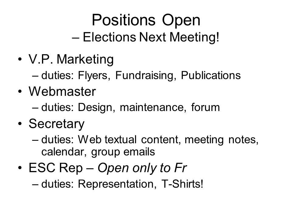 Positions Open – Elections Next Meeting! V.P. Marketing –duties: Flyers, Fundraising, Publications Webmaster –duties: Design, maintenance, forum Secre