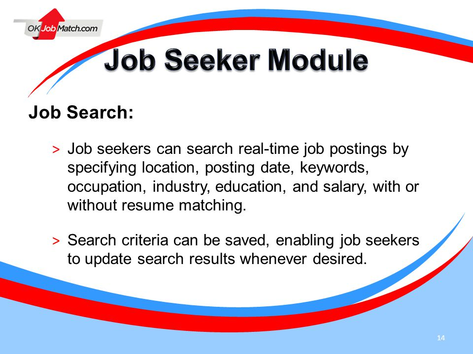14 Job Search: > Job seekers can search real-time job postings by specifying location, posting date, keywords, occupation, industry, education, and sa