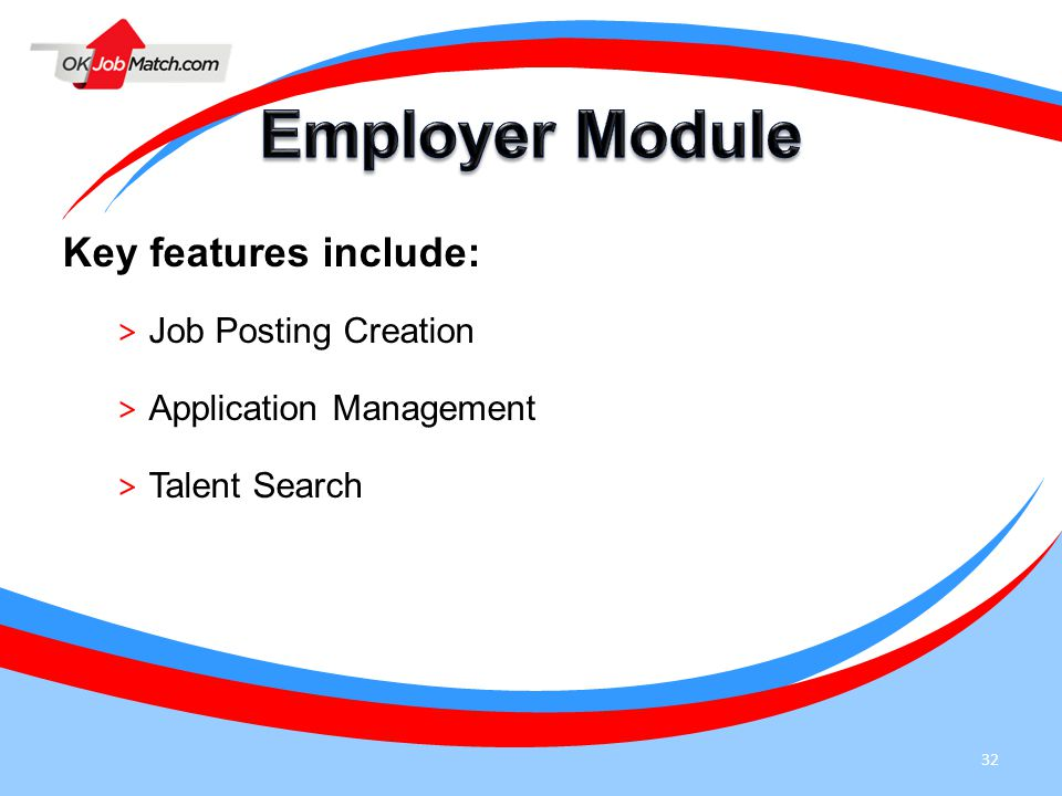 32 Key features include: > Job Posting Creation > Application Management > Talent Search