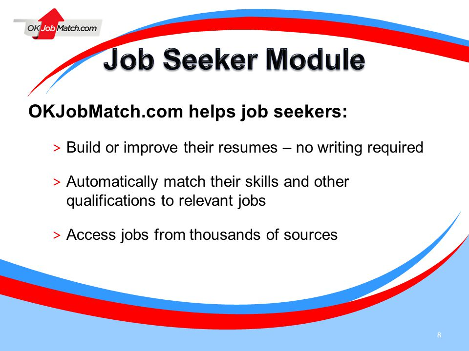 8 OKJobMatch.com helps job seekers: > Build or improve their resumes – no writing required > Automatically match their skills and other qualifications to relevant jobs > Access jobs from thousands of sources