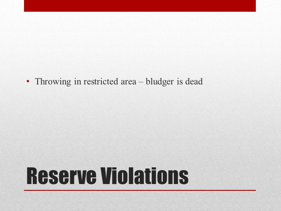 Reserve Violations Throwing in restricted area – bludger is dead