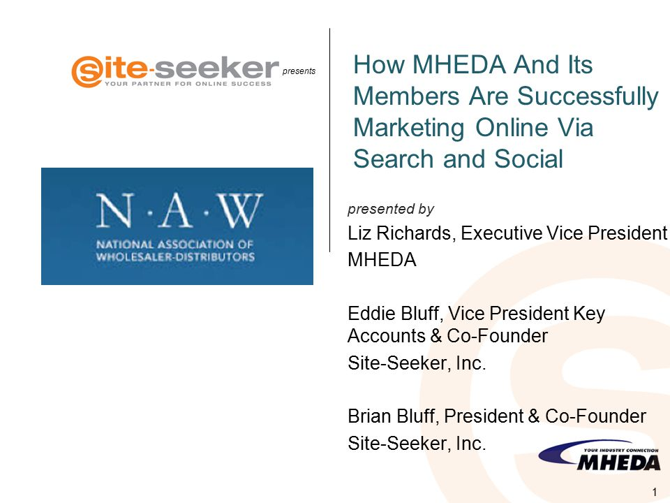 presents presented by How MHEDA And Its Members Are Successfully Marketing Online Via Search and Social Liz Richards, Executive Vice President MHEDA Eddie Bluff, Vice President Key Accounts & Co-Founder Site-Seeker, Inc.