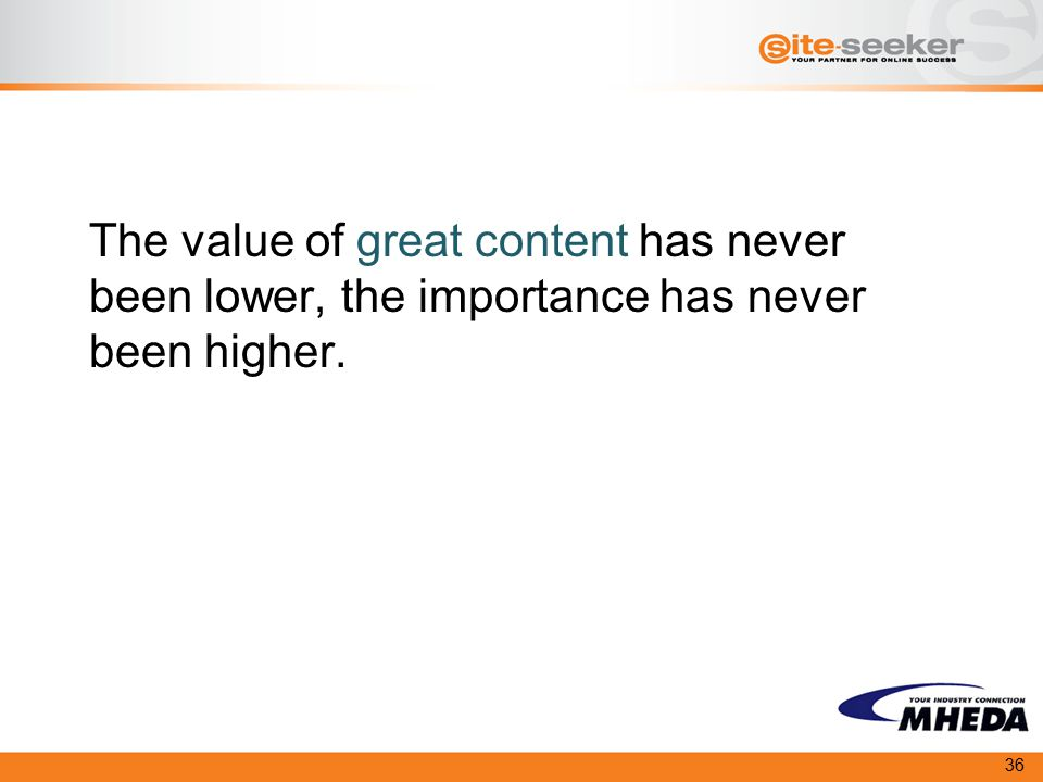 The value of great content has never been lower, the importance has never been higher. 36