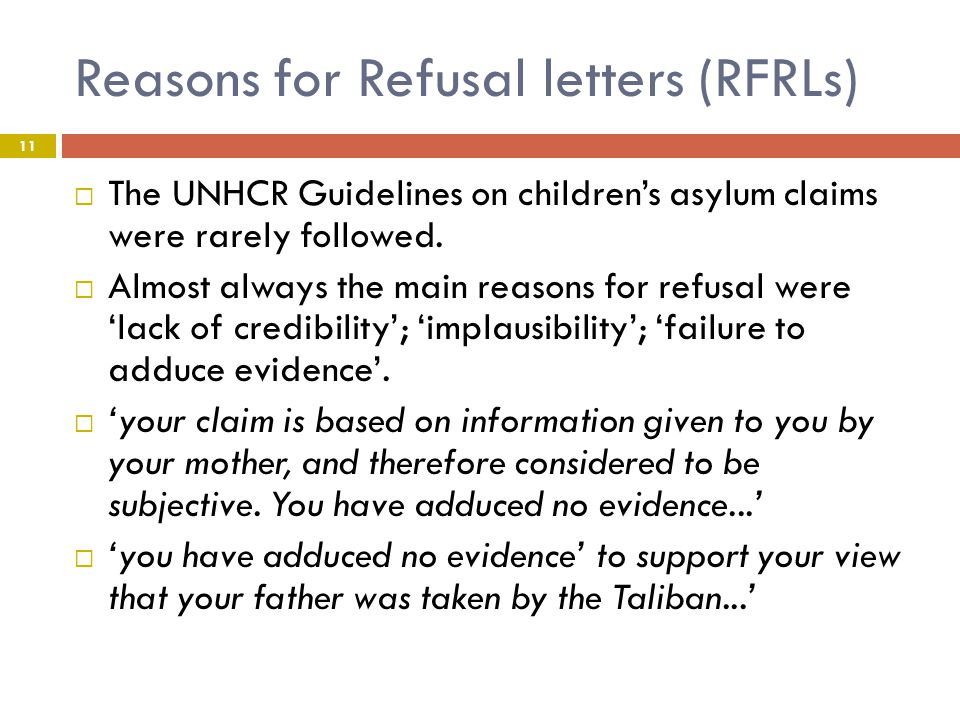 Reasons for Refusal letters (RFRLs)  The UNHCR Guidelines on children's asylum claims were rarely followed.