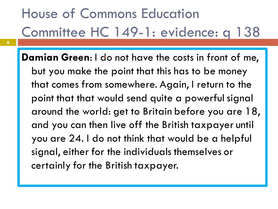 House of Commons Education Committee HC 149-1: evidence: q 138 Damian Green: I do not have the costs in front of me, but you make the point that this has to be money that comes from somewhere.