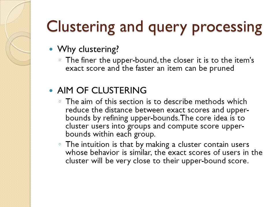 Clustering and query processing Why clustering.