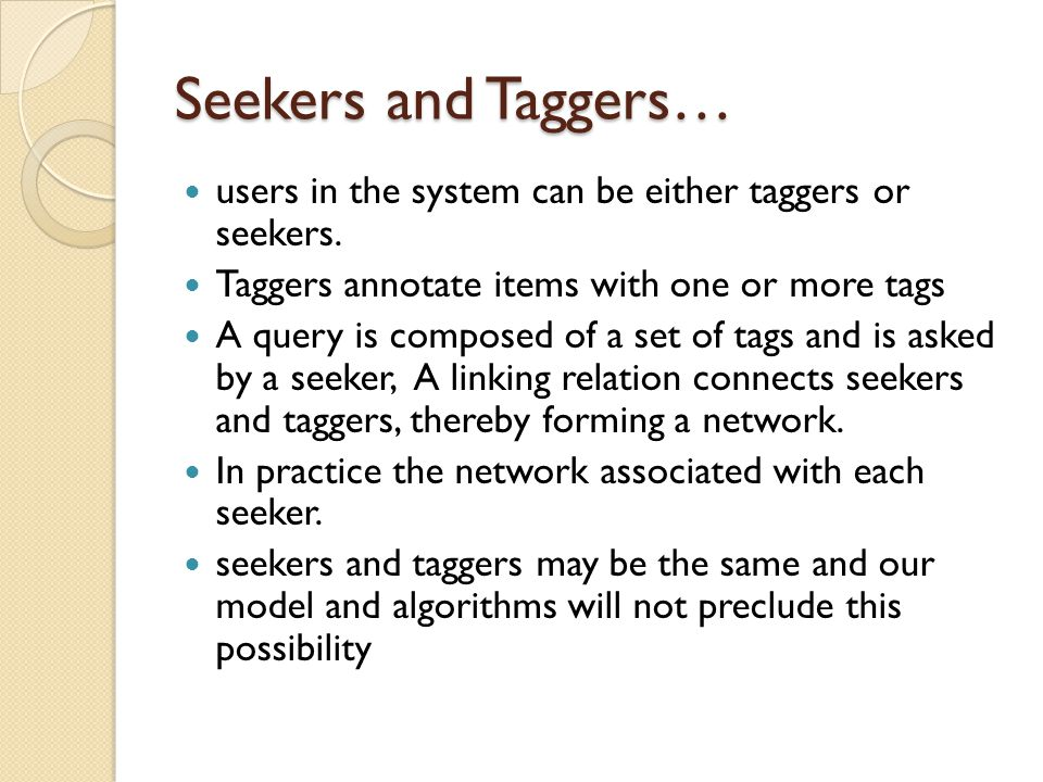 Rewriting the problem… Given a seeker, a network of taggers, and a query in the form of a set of tags, we wish to return the most relevant items.