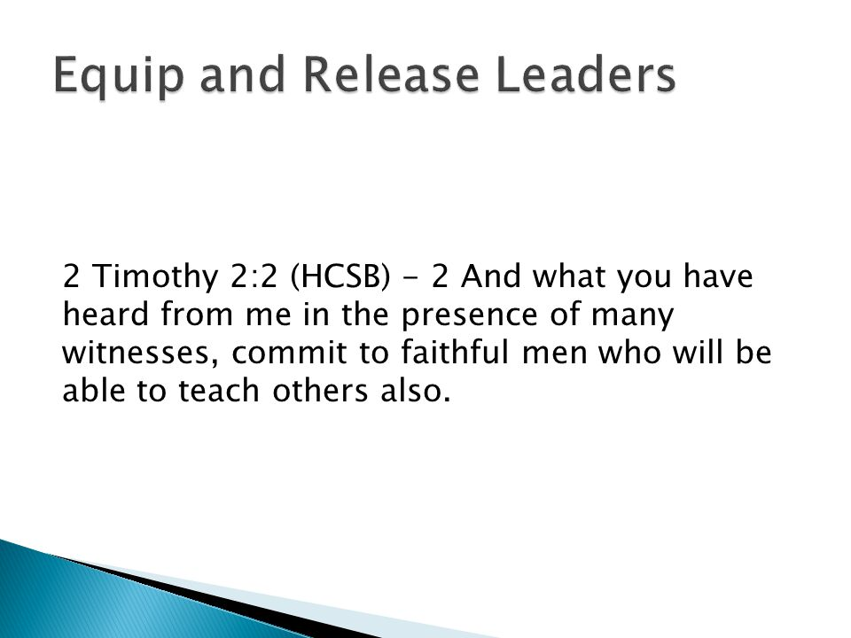 2 Timothy 2:2 (HCSB) - 2 And what you have heard from me in the presence of many witnesses, commit to faithful men who will be able to teach others also.