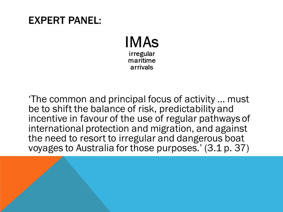 EXPERT PANEL: IMAs irregular maritime arrivals 'The common and principal focus of activity … must be to shift the balance of risk, predictability and