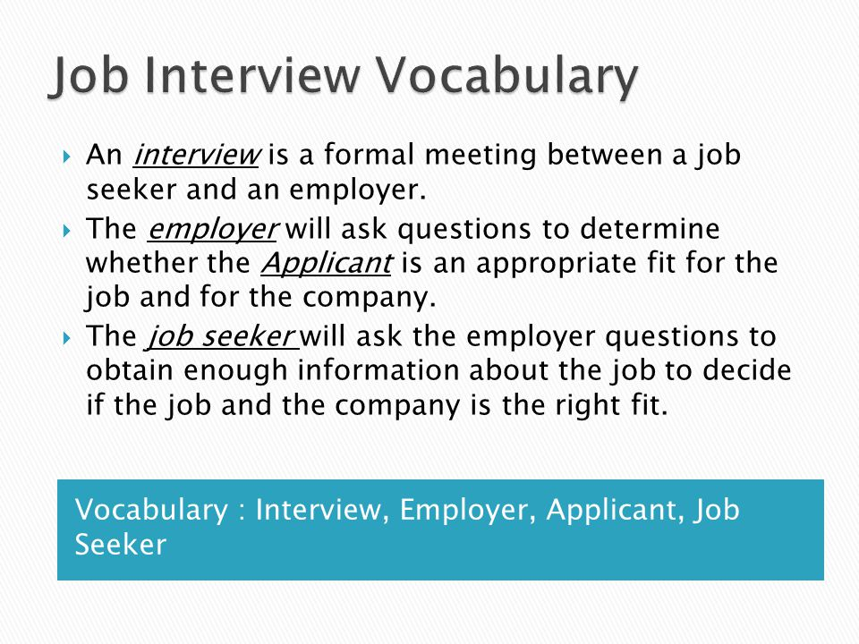  An interview is a formal meeting between a job seeker and an employer.