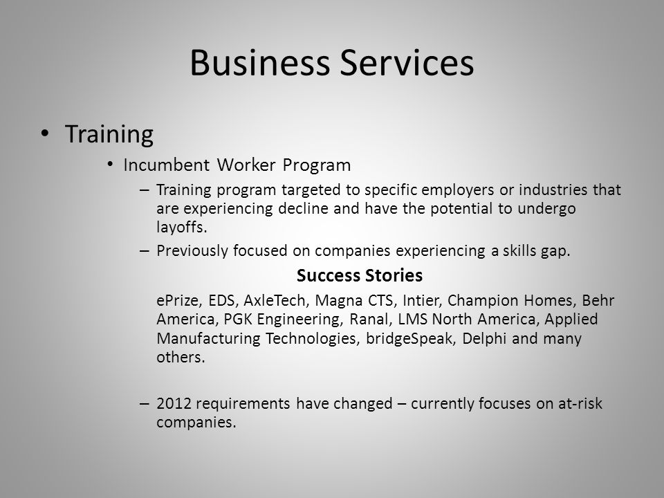 Business Services Training Incumbent Worker Program – Training program targeted to specific employers or industries that are experiencing decline and