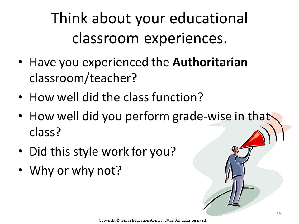 Think about your educational classroom experiences.
