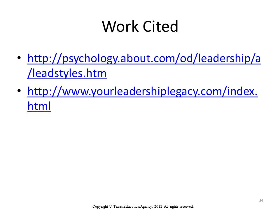 Work Cited http://psychology.about.com/od/leadership/a /leadstyles.htm http://psychology.about.com/od/leadership/a /leadstyles.htm http://www.yourleadershiplegacy.com/index.
