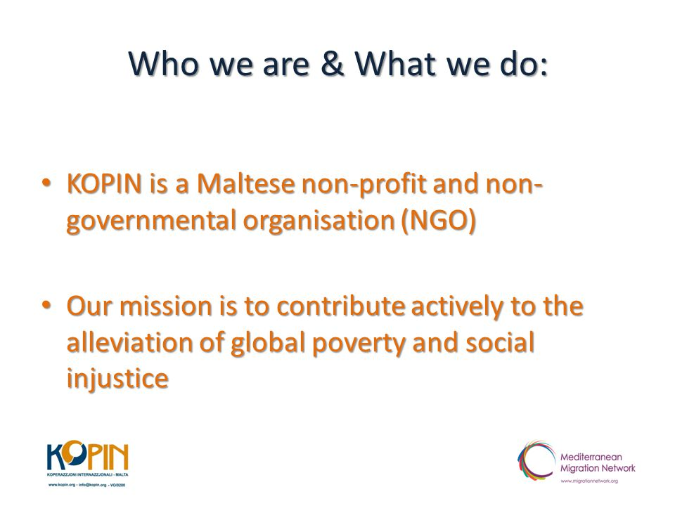 Who we are & What we do: KOPIN is a Maltese non-profit and non- governmental organisation (NGO) KOPIN is a Maltese non-profit and non- governmental or