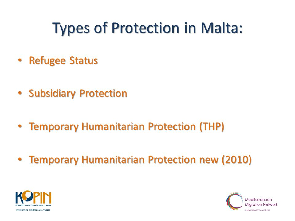 Types of Protection in Malta: Refugee Status Refugee Status Subsidiary Protection Subsidiary Protection Temporary Humanitarian Protection (THP) Tempor