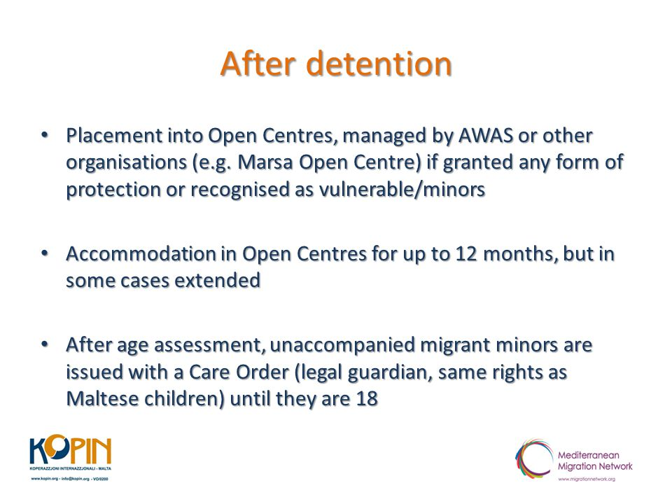 After detention Placement into Open Centres, managed by AWAS or other organisations (e.g. Marsa Open Centre) if granted any form of protection or reco