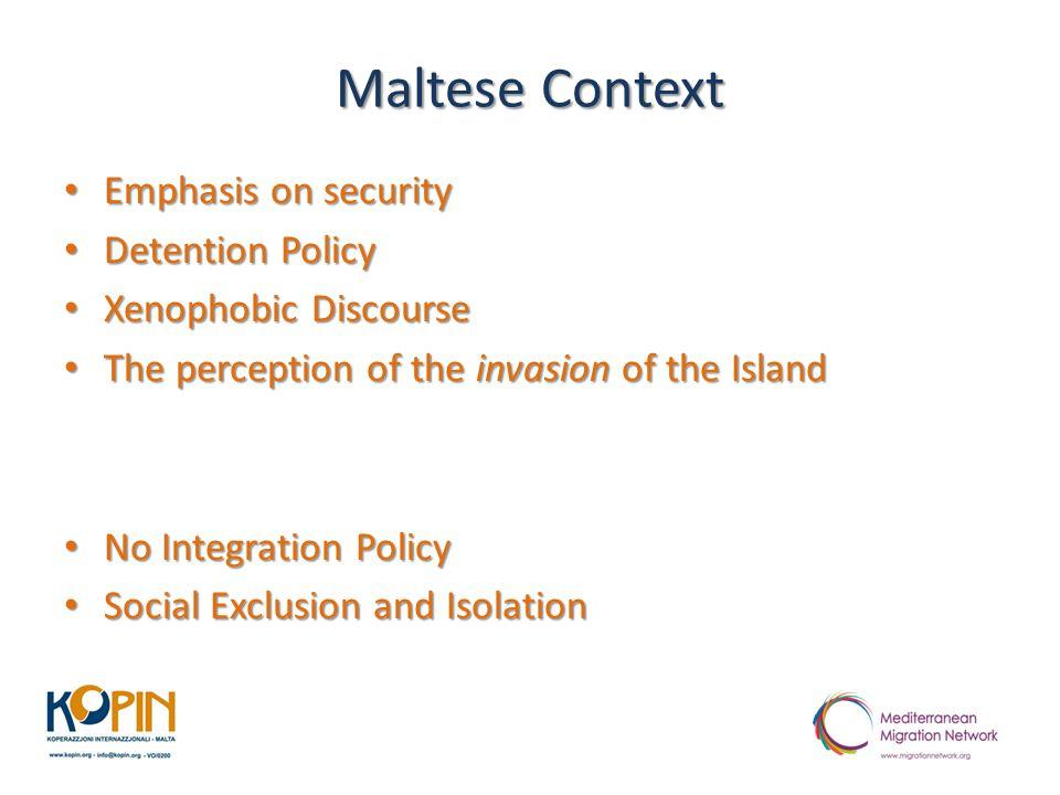 Maltese Context Emphasis on security Emphasis on security Detention Policy Detention Policy Xenophobic Discourse Xenophobic Discourse The perception o