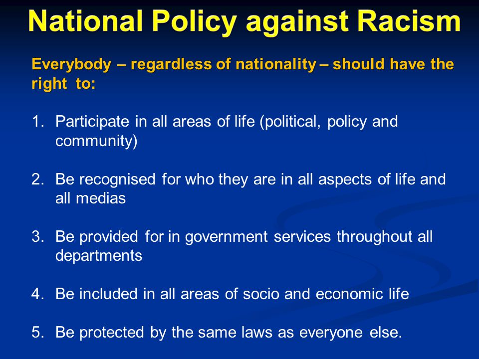 Everybody – regardless of nationality – should have the right to: 1.Participate in all areas of life (political, policy and community) 2.Be recognised