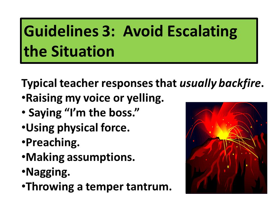 Guidelines 3: Avoid Escalating the Situation Typical teacher responses that usually backfire.