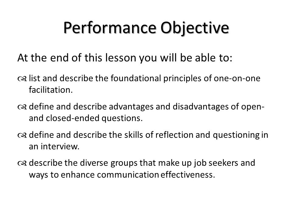 Performance Objective At the end of this lesson you will be able to:  list and describe the foundational principles of one-on-one facilitation.