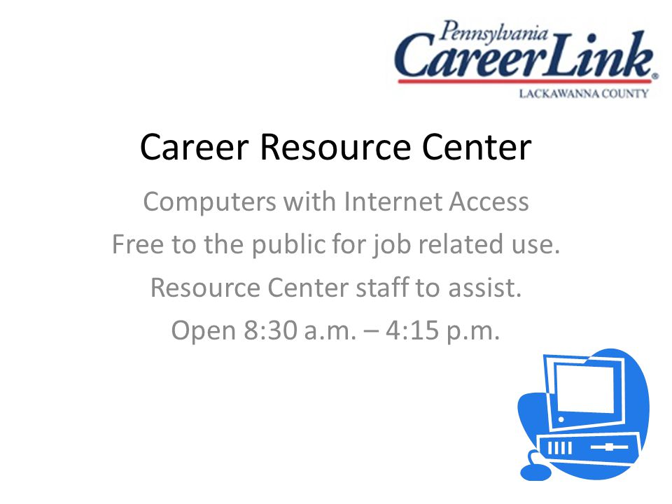 Career Resource Center Computers with Internet Access Free to the public for job related use.