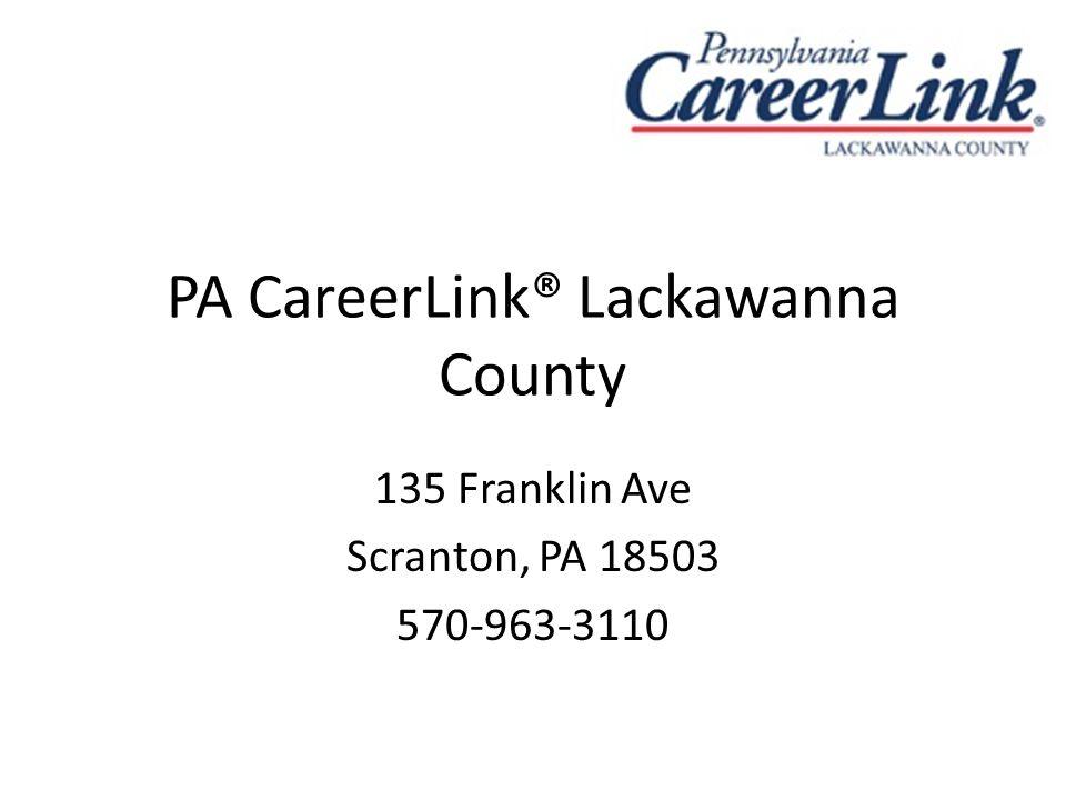 PA CareerLink® Lackawanna County 135 Franklin Ave Scranton, PA 18503 570-963-3110