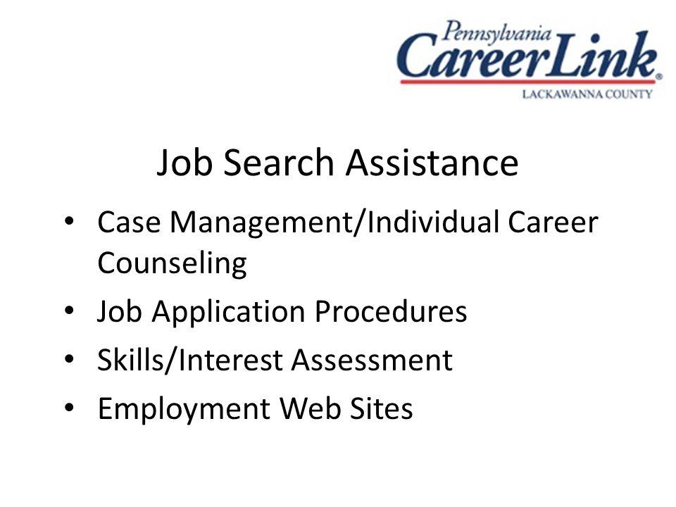 Job Search Assistance Case Management/Individual Career Counseling Job Application Procedures Skills/Interest Assessment Employment Web Sites