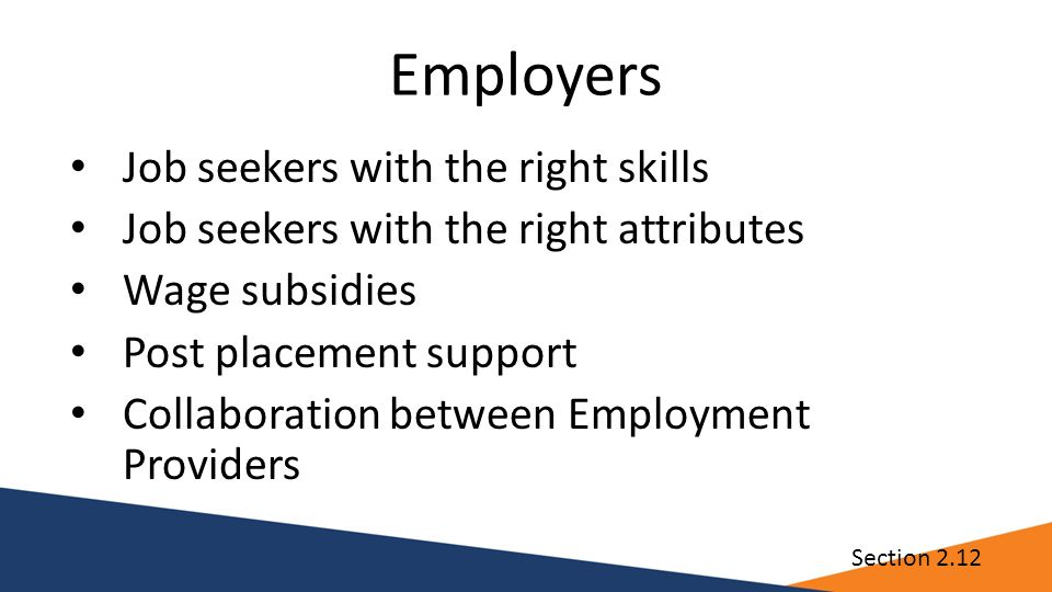 Employers Job seekers with the right skills Job seekers with the right attributes Wage subsidies Post placement support Collaboration between Employme