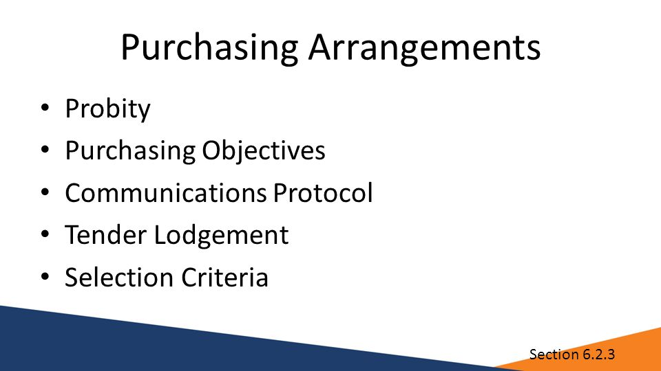 Purchasing Arrangements Probity Purchasing Objectives Communications Protocol Tender Lodgement Selection Criteria Section 6.2.3