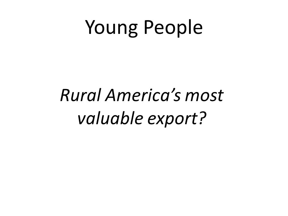 Young People Rural America's most valuable export