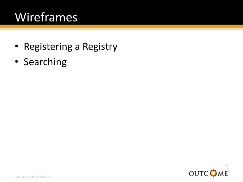 Proprietary and Confidential Registering a Registry Searching Wireframes 31