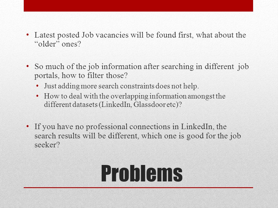 Problems Latest posted Job vacancies will be found first, what about the older ones.