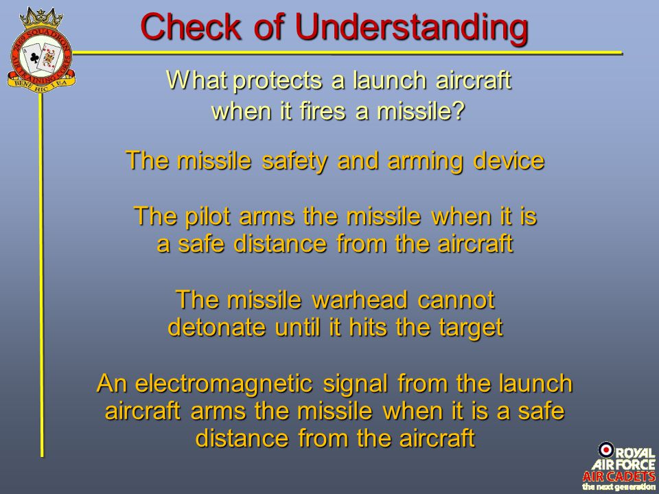 Check of Understanding What protects a launch aircraft when it fires a missile? An electromagnetic signal from the launch aircraft arms the missile wh