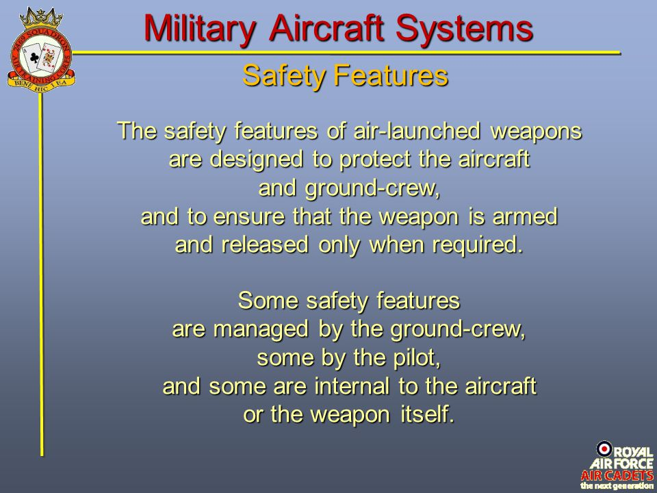 Military Aircraft Systems Safety Features All new weapons are subject to rigorous testing prior to being cleared for use on an aircraft.