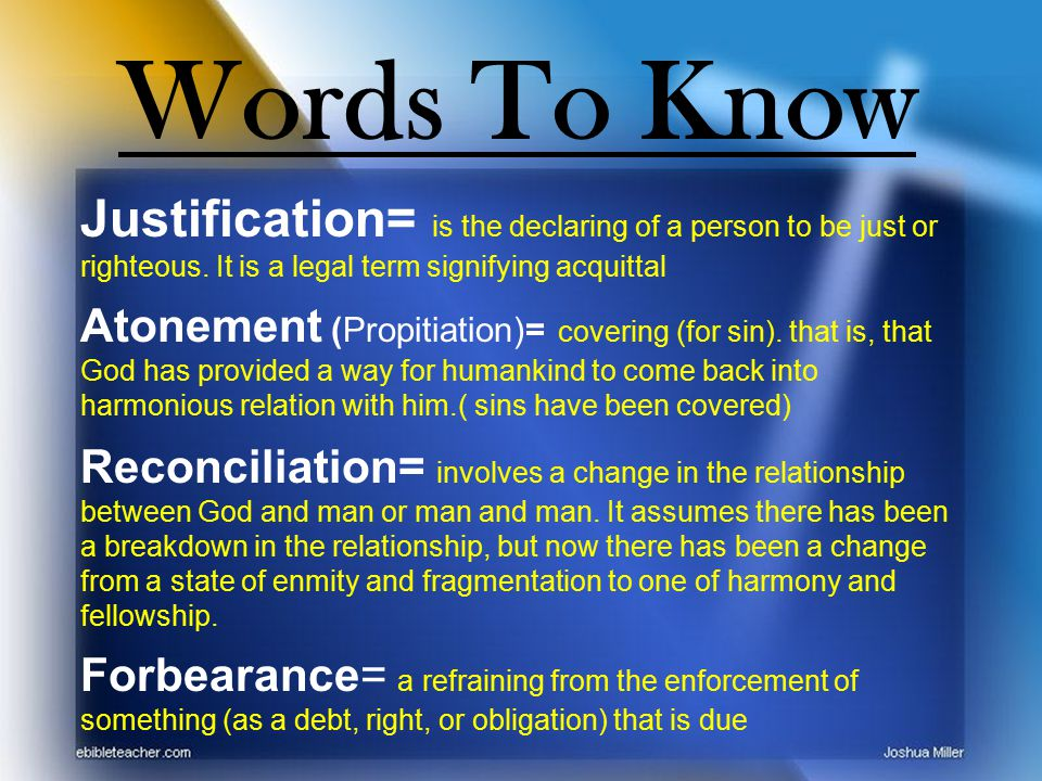 Words To Know Justification= is the declaring of a person to be just or righteous.