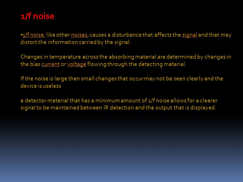 1/f noise 1/f noise, like other noises, causes a disturbance that affects the signal and that may distort the information carried by the signal. 1/f n