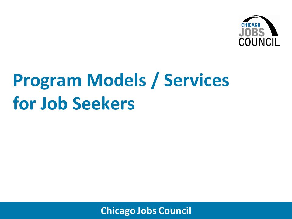 Chicago Jobs Council Program Models / Services for Job Seekers