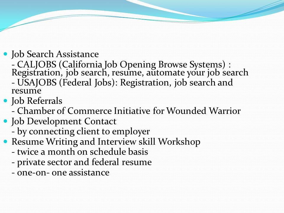 Job Search Assistance - CALJOBS (California Job Opening Browse Systems) : Registration, job search, resume, automate your job search - USAJOBS (Federa