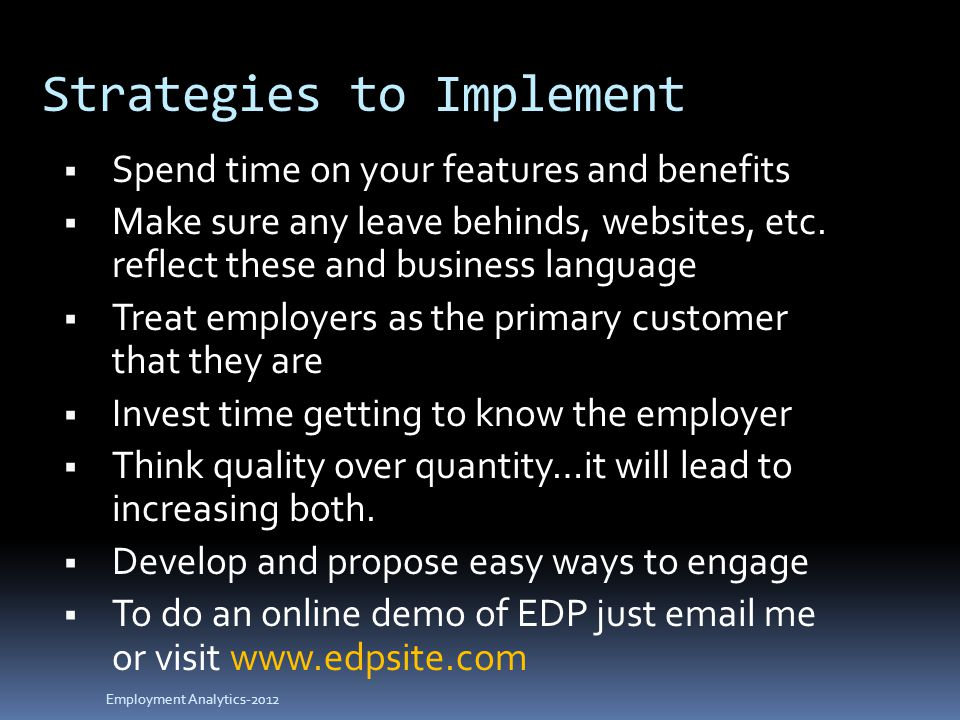 Strategies to Implement  Spend time on your features and benefits  Make sure any leave behinds, websites, etc.