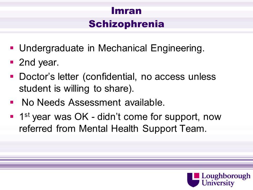 Imran Schizophrenia  Undergraduate in Mechanical Engineering.