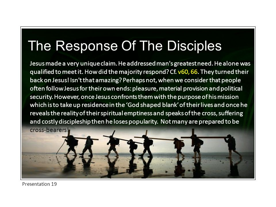 Presentation 19 The Response Of The Disciples Jesus made a very unique claim.