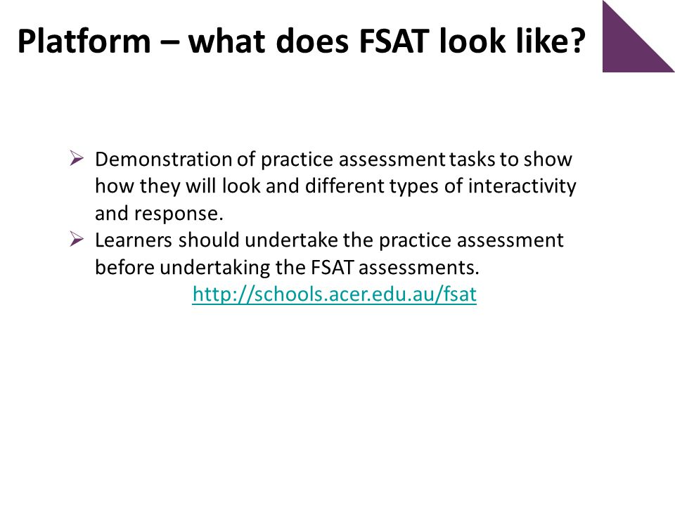 Platform – what does FSAT look like?  Demonstration of practice assessment tasks to show how they will look and different types of interactivity and