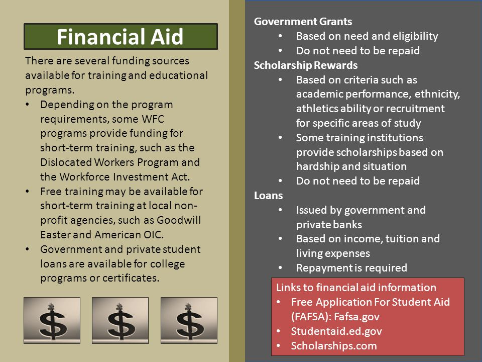 Financial Aid There are several funding sources available for training and educational programs. Depending on the program requirements, some WFC progr