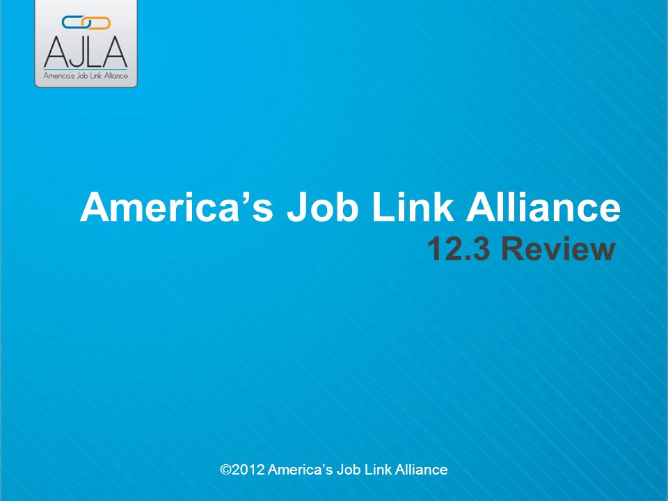 ©2012 America's Job Link Alliance America's Job Link Alliance 12.3 Review