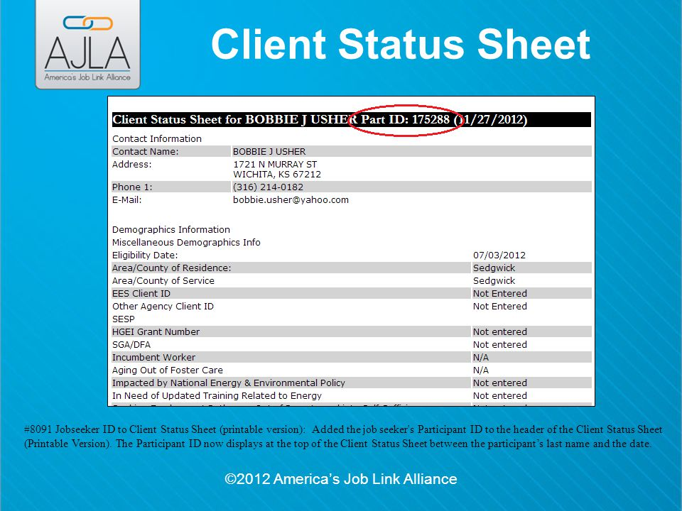 ©2012 America's Job Link Alliance Client Status Sheet #8091 Jobseeker ID to Client Status Sheet (printable version): Added the job seeker s Participant ID to the header of the Client Status Sheet (Printable Version).