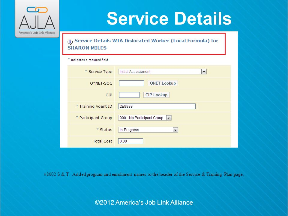©2012 America's Job Link Alliance Service Details #8002 S & T: Added program and enrollment names to the header of the Service & Training Plan page.