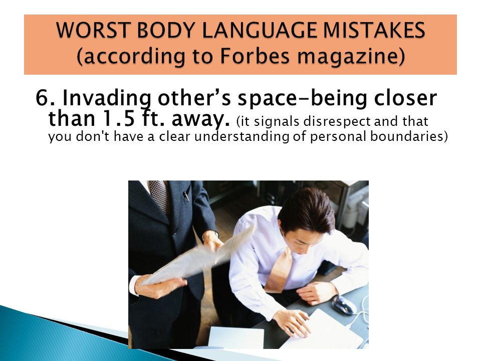 6. Invading other's space-being closer than 1.5 ft.